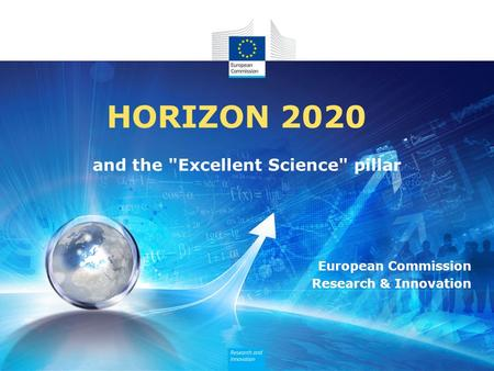 HORIZON 2020 and the Excellent Science pillar European Commission Research & Innovation.