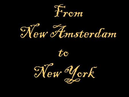 From New Amsterdam to New York.
