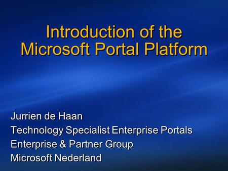 Jurrien de Haan Technology Specialist Enterprise Portals Enterprise & Partner Group Microsoft Nederland Jurrien de Haan Technology Specialist Enterprise.