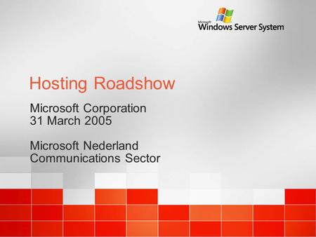 Hosting Roadshow Microsoft Corporation 31 March 2005 Microsoft Nederland Communications Sector Microsoft Corporation 31 March 2005 Microsoft Nederland.