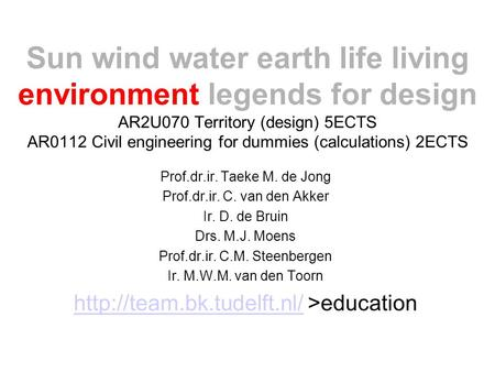 Sun wind water earth life living environment legends for design AR2U070 Territory (design) 5ECTS AR0112 Civil engineering for dummies (calculations) 2ECTS.
