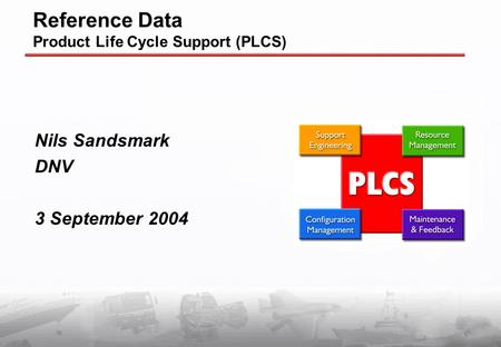 Reference Data Product Life Cycle Support (PLCS) Nils Sandsmark DNV 3 September 2004.