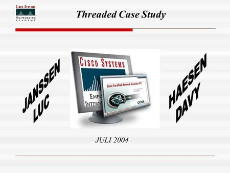 Threaded Case Study JULI 2004. Threaded Case Study 2004 Haesen Davy Janssen Luc 2 Introductie.