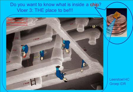 IDR - HC Do you want to know what is inside a chip? Vloer 3: THE place to be!!! Leerstoel HC Groep IDR chip.
