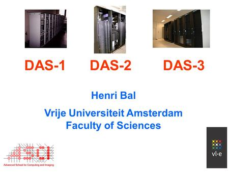 Henri Bal Vrije Universiteit Amsterdam Faculty of Sciences DAS-1 DAS-2 DAS-3.