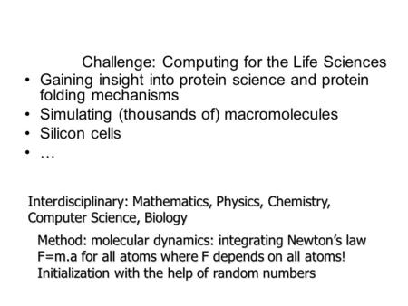 Challenge: Computing for the Life Sciences Gaining insight into protein science and protein folding mechanisms Simulating (thousands of) macromolecules.