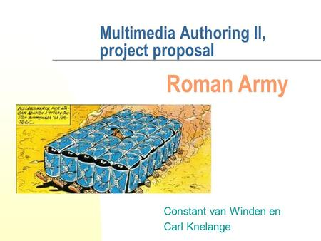 Multimedia Authoring II, project proposal Constant van Winden en Carl Knelange Roman Army.