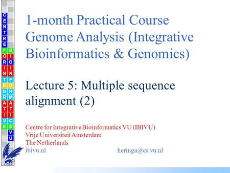 1-month Practical Course Genome Analysis (Integrative Bioinformatics & Genomics) Lecture 5: Multiple sequence alignment (2) Centre for Integrative Bioinformatics.