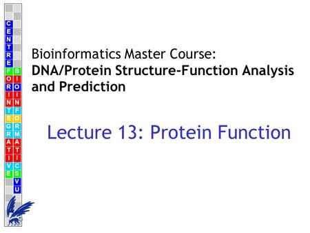 C E N T R F O R I N T E G R A T I V E B I O I N F O R M A T I C S V U E Bioinformatics Master Course: DNA/Protein Structure-Function Analysis and Prediction.