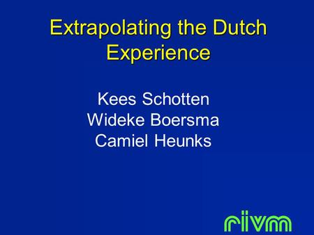 Extrapolating the Dutch Experience Kees Schotten Wideke Boersma Camiel Heunks.