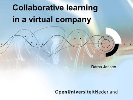 Collaborative learning in a virtual company Darco Jansen.