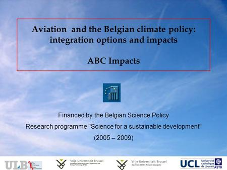 Aviation and the Belgian climate policy: integration options and impacts ABC Impacts Financed by the Belgian Science Policy Research programme Science.