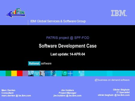 IBM Global Services & Software Group ® Olivier Béghain IT Specialist be.ibm.com PATRIS SPF-FOD Software Development Case Last.