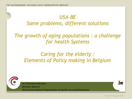 FOD VOLKSGEZONDHEID, VEILIGHEID VAN DE VOEDSELKETEN EN LEEFMILIEU Friday, 01 August 2014 1 USA-BE Same problems, different solutions The growth of aging.