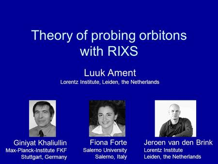 Theory of probing orbitons with RIXS Luuk Ament Lorentz Institute, Leiden, the Netherlands Giniyat Khaliullin Max-Planck-Institute FKF Stuttgart, Germany.