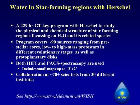 Water In Star-forming regions with Herschel  A 429 hr GT key-program with Herschel to study the physical and chemical structure of star forming regions.