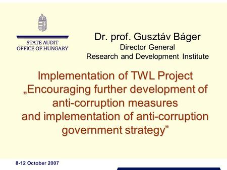 "8-12 October 2007 Dr. prof. Gusztáv Báger Director General Research and Development Institute Implementation of TWL Project ""Encouraging further development."