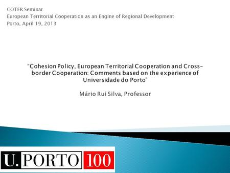 COTER Seminar European Territorial Cooperation as an Engine of Regional Development Porto, April 19, 2013.