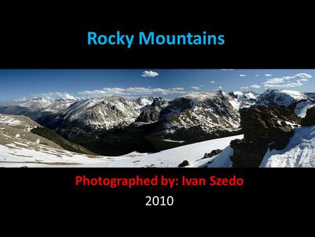 Rocky Mountains Photographed by: Ivan Szedo 2010.