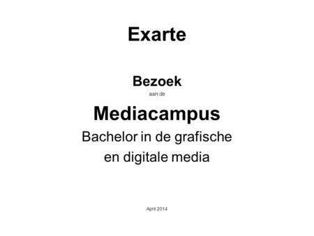 Exarte Bezoek aan de Mediacampus Bachelor in de grafische en digitale media April 2014.