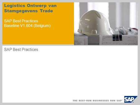 Logistics Ontwerp van Stamgegevens Trade SAP Best Practices Baseline V1.604 (Belgium) SAP Best Practices.