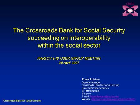 R4eGOV e-ID USER GROUP MEETING 26 April 2007 The Crossroads Bank for Social Security succeeding on interoperability within the social sector R4eGOV e-ID.
