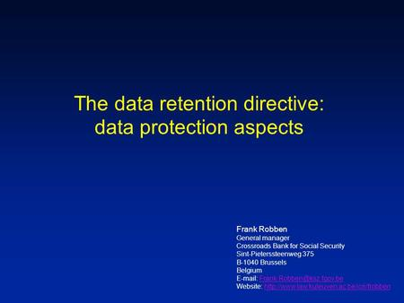 The data retention directive: data protection aspects Frank Robben General manager Crossroads Bank for Social Security Sint-Pieterssteenweg 375 B-1040.