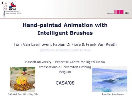 Hand-painted Animation with Intelligent Brushes Tom Van Laerhoven, Fabian Di Fiore & Frank Van Reeth Hasselt University.
