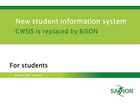 Kom verder. Saxion. New student information system CWSIS is replaced by BISON For students.