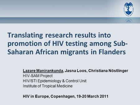 Translating research results into promotion of HIV testing among Sub- Saharan African migrants in Flanders Lazare Manirankunda, Jasna Loos, Christiana.