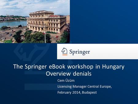 Cem Üzüm Licensing Manager Central Europe, February 2014, Budapest The Springer eBook workshop in Hungary Overview denials.