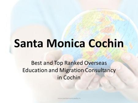 Santa Monica Cochin Best and Top Ranked Overseas Education and Migration Consultancy in Cochin www.santamonicaedu.in.
