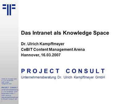 Intranet als Knowledge Space | CeBIT Content Management Arena | Dr. Ulrich Kampffmeyer | PROJECT CONSULT Unternehmensberatung | 2007