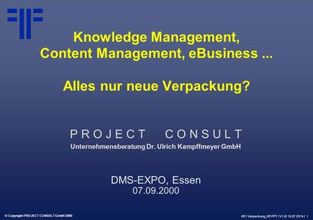 Knowledge Management, Content Management, eBusiness... Alles nur.Verpackung? | DMS EXPO 2000 | Ulrich Kampffmeyer | PROJECT CONSULT Unternehmensberatung | 2000