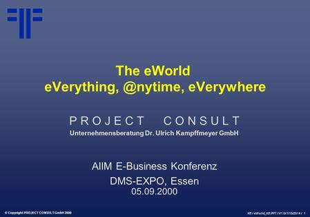 The eWorld - eVerywhere | AIIM eBusiness DMS EXPO | Ulrich Kampffmeyer | PROJECT CONSULT Unternehmensberatung | 2000