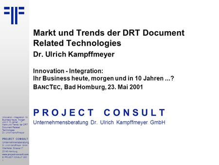 Integration: Ihr Business heute, morgen und in 10 Jahren...? Markt und Trends der DRT Document Related Technologies | Banctec | Dr. Ulrich Kampffmeyer | PROJECT CONSULT Unternehmensberatung | 2001