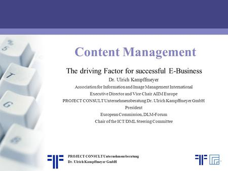 Content Management The driving Factor for successful E-Business | AIIM Roadshow | Dr. Ulrich Kampffmeyer | PROJECT CONSULT Unternehmensberatung | 2001