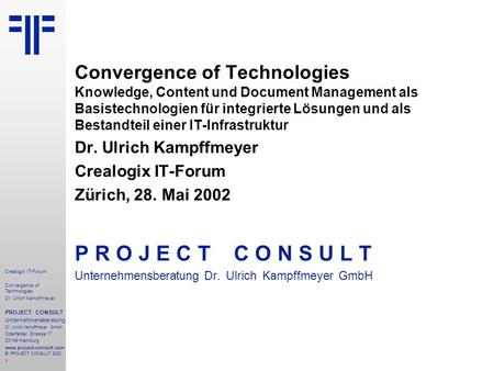 ECM - Convergence of Technologies | Crealogix IT-Forum | Dr. Ulrich Kampffmeyer | PROJECT CONSULT Unternehmensberatung | 2002