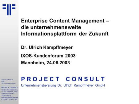 ECM Enterprise Content Management | IXOS Kundenforum | Dr. Ulrich Kampffmeyer | PROJECT CONSULT Unternehmensberatung | 2003