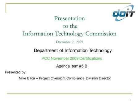 1 Presentation to the Information Technology Commission December 2, 2009 Department of Information Technology PCC November 2009 Certifications Agenda Item.