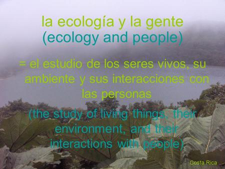 La ecología y la gente = el estudio de los seres vivos, su ambiente y sus interacciones con las personas (ecology and people) (the study of living things,