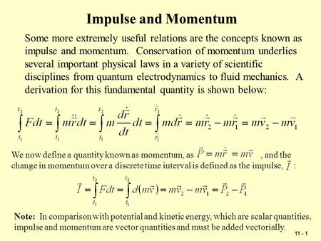 11 - 1 Impulse and Momentum Some more extremely useful relations are the concepts known as impulse and momentum. Conservation of momentum underlies several.