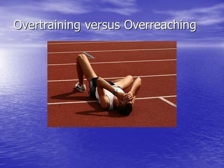 Overtraining versus Overreaching. Overtraining An imbalance between stress and recovery An imbalance between stress and recovery Stress can be training.