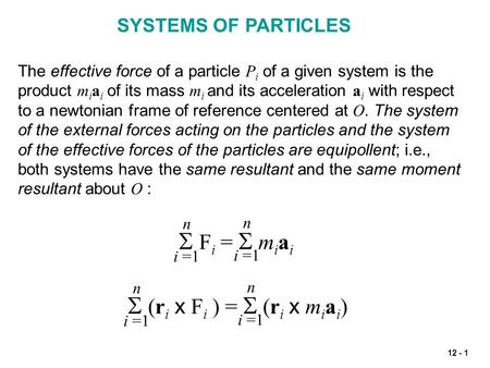 12 - 1 SYSTEMS OF PARTICLES The effective force of a particle P i of a given system is the product m i a i of its mass m i and its acceleration a i with.
