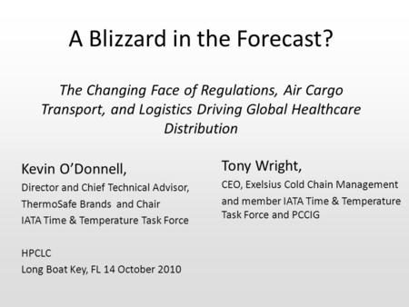 A Blizzard in the Forecast? The Changing Face of Regulations, Air Cargo Transport, and Logistics Driving Global Healthcare Distribution Kevin O'Donnell,