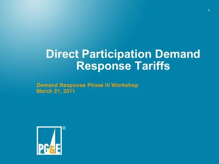 1 Direct Participation Demand Response Tariffs Demand Response Phase IV Workshop March 21, 2011.