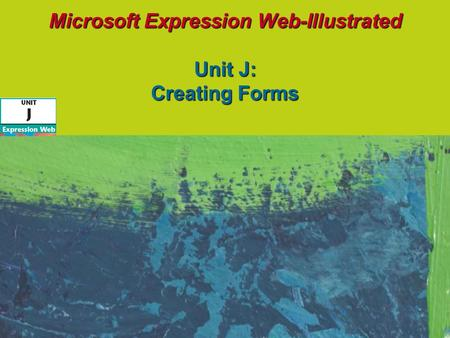 Microsoft Expression Web-Illustrated Unit J: Creating Forms.