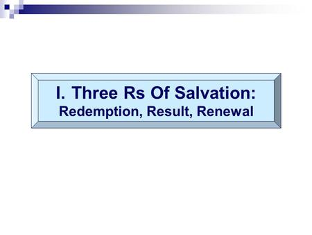 I.Three Rs Of Salvation: Redemption, Result, Renewal.