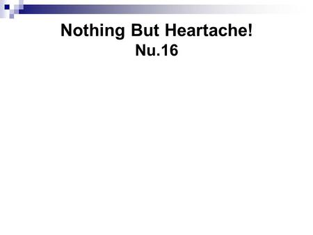 "Nothing But Heartache! Nu.16. Men of renown (""upper crust"") feel slighted w/o cause Ro.12:3 Ph.2:3 1. Pride is spiritual suicide, 2."