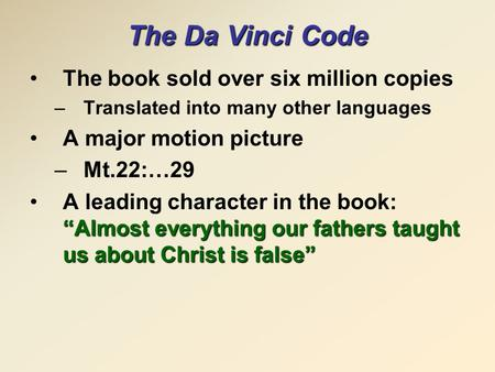 "The Da Vinci Code The book sold over six million copies –Translated into many other languages A major motion picture –Mt.22:…29 ""Almost everything our."